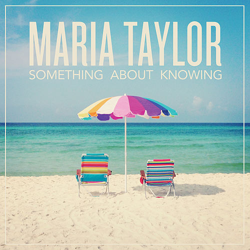 Something About Knowing by Maria Taylor
