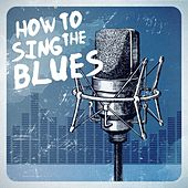 How to Sing the Blues de Various Artists