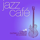 Jazz Café, Vol. 4 (Chillin Guitar Classics in Lounge) von Various Artists