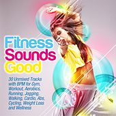 Fitness Sounds Good (30 Unmixed Tracks With Bpm for Gym, Workout, Aerobics, Running, Jogging, Walking, Cardio, Abs, Cycling, Weight Loss and Wellness) de Various Artists