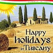 Happy Holidays in Tuscany. Summer in Italy von Various Artists