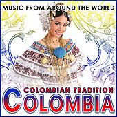 Colombia. Colombian Tradition. Music from Around the World by Various Artists