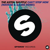 Can't Stop Now (Matisse & Sadko Remix) by Aston Shuffle