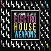 Lifted House Presents Electro House Weapons by Various Artists