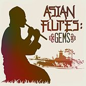 Asian Flutes: Gems by Various Artists