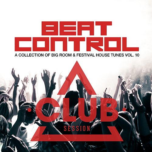 Beat Control - Progressive + Electro House, Vol. 10 by Various Artists