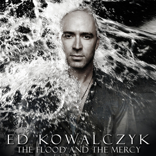 The Flood And The Mercy by Ed Kowalczyk