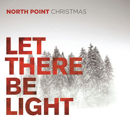 North Point Christmas: Let There Be Light by Various Artists