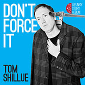 Don't Force It by Tom Shillue