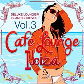 Cafe Lounge Ibiza, Vol. 3 (Deluxe Loungism Island Grooves) by Various Artists