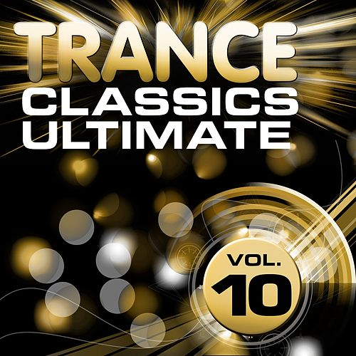 Trance Classics Ultimate, Vol.10 (Back to the Future, Best of Club Anthems) by Various Artists