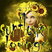 Sunflower Lounge, Vol. 1 (Glamorous Seeds of Chill Out and Lounge) by Various Artists