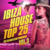 Ibiza House Top 25, Vol. 3 (The Island Club Pounders, Electro & Sunset House Tunes) by Various Artists