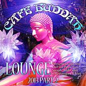 Café Buddah Lounge 2013, Pt. 2 (Flavoured Lounge and Chill Out Player from Sarnath, Bodh-Gaya to Kushinagara & Ibiza) by Various Artists