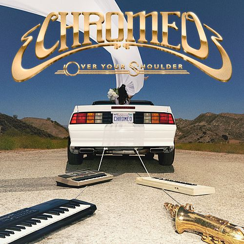 Over Your Shoulder by Chromeo