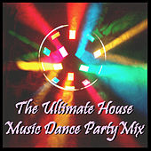 The Ultimate House Music Dance Party Mix de Various Artists