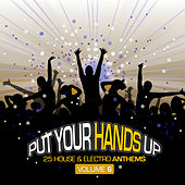 Put Your Hands Up, Vol. 6 - 25 House & Electro Anthems by Various Artists