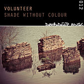 Shade Without Colour de Volunteer
