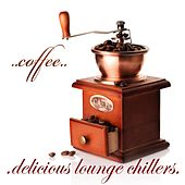 Coffee, Delicious Lounge Chillers (Taste of Cafe Ambient Tunes) by Various Artists