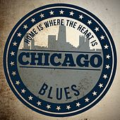 Home is Where the Heart Is: Chicago Blues by Various Artists