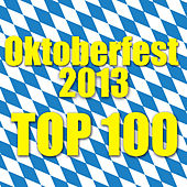 Oktoberfest 2013 - Top 100 de Various Artists