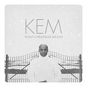 What Christmas Means by Kem