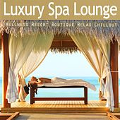 Luxury Spa Lounge - Ultimate Wellness Resort Boutique Relax Chillout by Various Artists