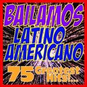 Bailamos Latino Americano : 75 Greatest Hits!... by Various Artists