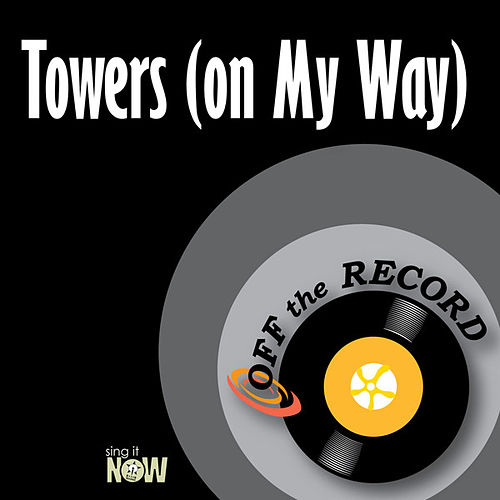 Towers (on My Way) by Off the Record