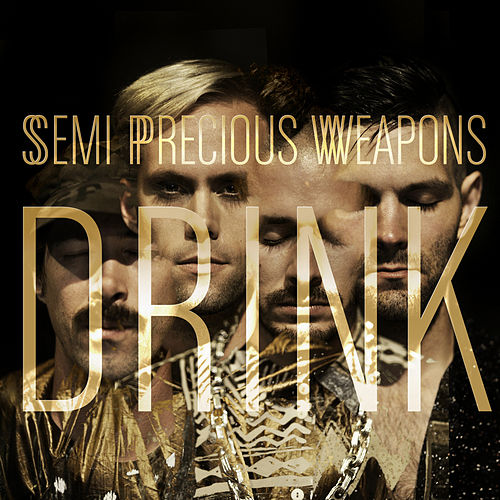 Drink by Semi Precious Weapons