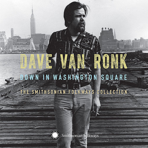 Down in Washington Square: The Smithsonian Folkways Collection by Dave Van Ronk