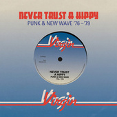 Never Trust A Hippy (Punk & New Wave '76 - '79) by Various Artists