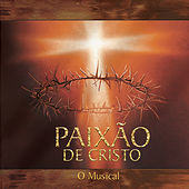 Paixão de Cristo - O Musical von Various Artists