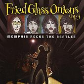 Memphis Rocks The Beatles / Fried Glass Onions Vol. 3 by Various Artists