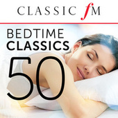 50 Bedtime Classics (By Classic FM) by Various Artists