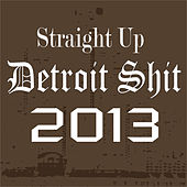 Straight Up Detroit Shit 2013 by Various Artists