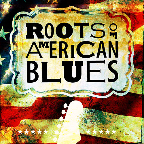 Roots of American Blues by Various Artists