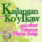 Kailangan Ko'y Ikaw and other Teleserye Theme Songs by Various Artists