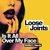 Is It All Over My Face? de Loose Joints