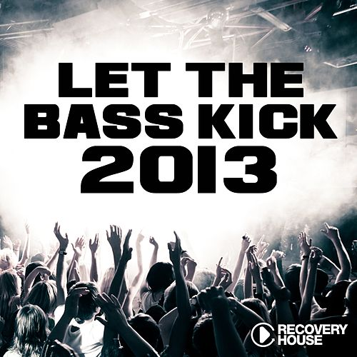 Let the Bass Kick 2013 by Various Artists