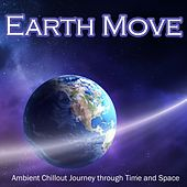 Earth Move - Ambient Chillout Journey Through Time and Space (Sensual Relaxing Sounds) by Various Artists