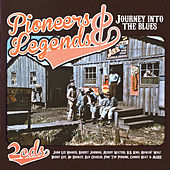 Pioneers & Legends: Journey Into the Blues by Various Artists