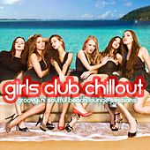 Girls Club Chillout - Groovy 'n' Soulful Beach Lounge Relax Session by Various Artists