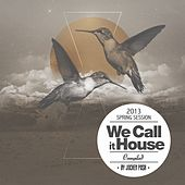 We Call It House Compiled By Jochen Pash (Spring Session) by Various Artists
