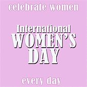 International Women's Day - Celebrate Women Every Day by Various Artists