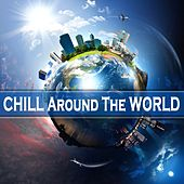Chill Around the World - Finest Lounge Beach Bar Cafe Places to Relax by Various Artists