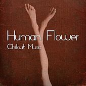 Human Flower - Chillout Music by Various Artists