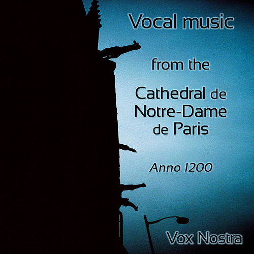 Vocal music of the Cathedral Notre-Dame de Paris in the year 1200 by Vox Nostra