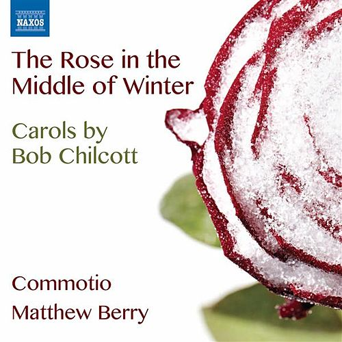Chilcott: The Rose in the Middle of Winter by Various Artists
