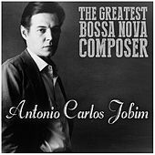 The Greatest Bossa Nova Composer by Antônio Carlos Jobim (Tom Jobim)